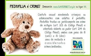 Pedofilia é crime, DENUNCIE!