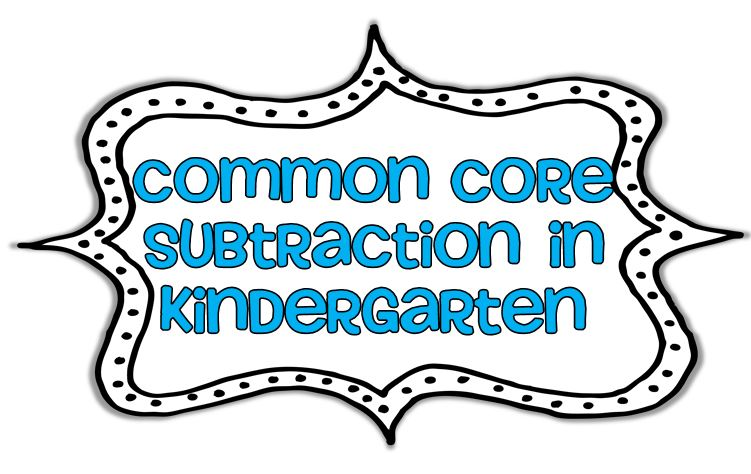 Teaching Subtraction to the Common Core in Kindergarten! - Little ...