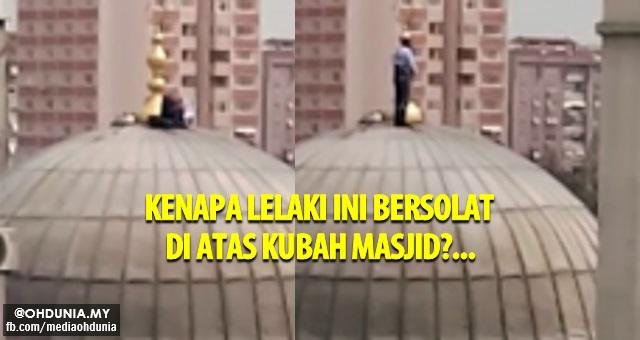 Ramai orang Kehairanan Melihat Lelaki ini Solat di atas Kubah Masjid