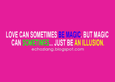 Love can sometimes be magic, but magic can sometimes just be an illusion.