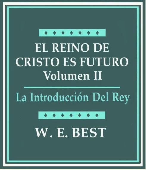 W. E. Best-El Reino De Cristo Es Futuro-Vol 2-La Introducción Del Rey-