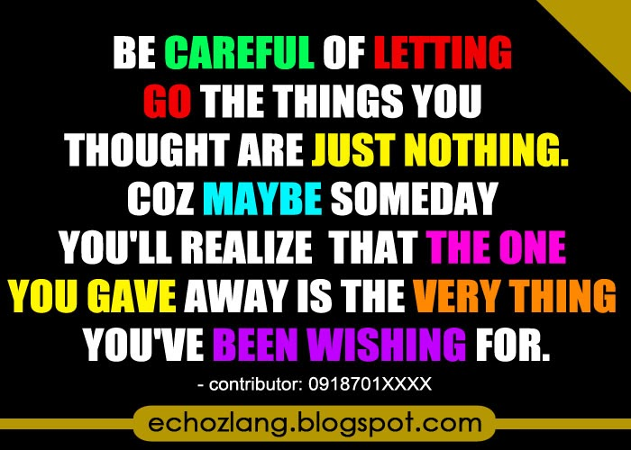 Be careful of letting go the things you thought are just nothing.