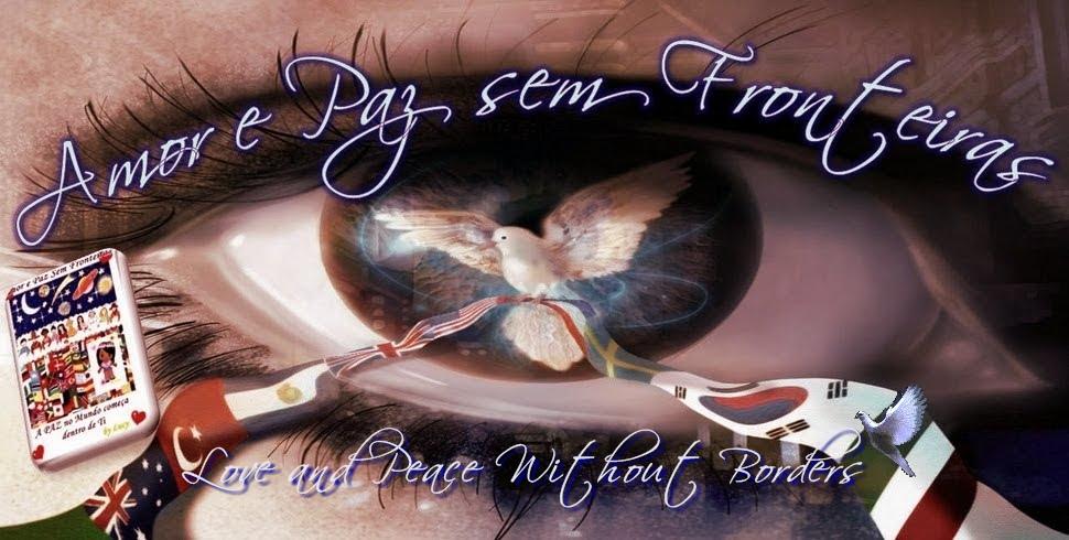 ♥ Amor e Paz Sem Fronteiras ♥