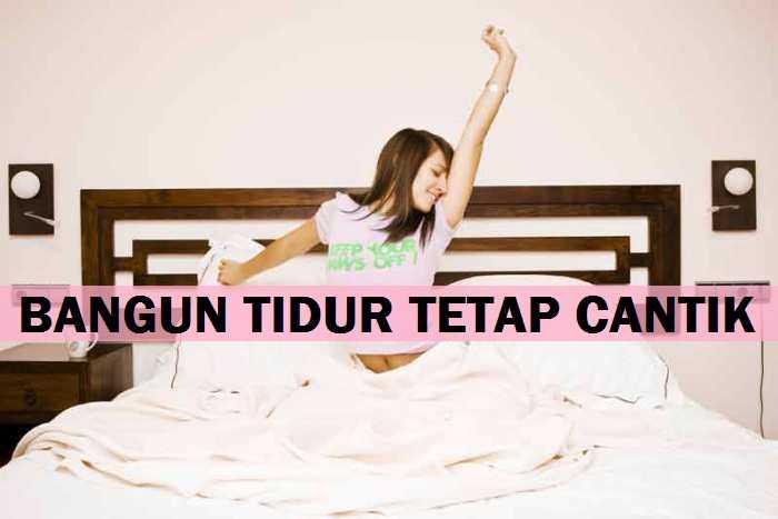 Tips Sederhana Bangun Tidur Tetap Cantik