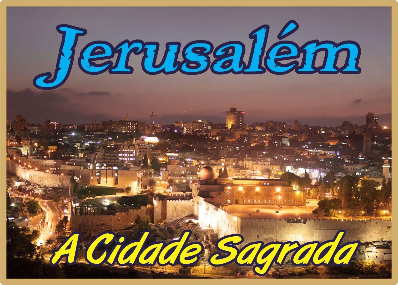Jerusalém A Cidade Sagrada