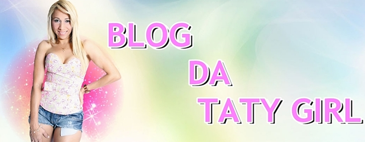 Blog da Taty Girl