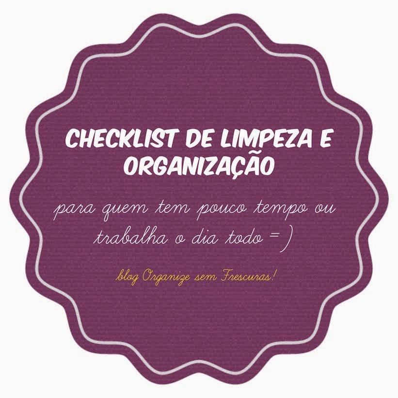 Checklist de limpeza e organização da casa para quem não tem tempo ou trabalha o dia todo