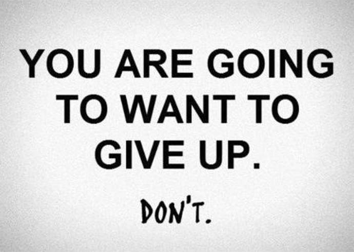 You are going to want to give up. Don't.