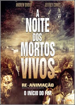 A Noite dos Mortos Vivos: Re-Animao Dublado 