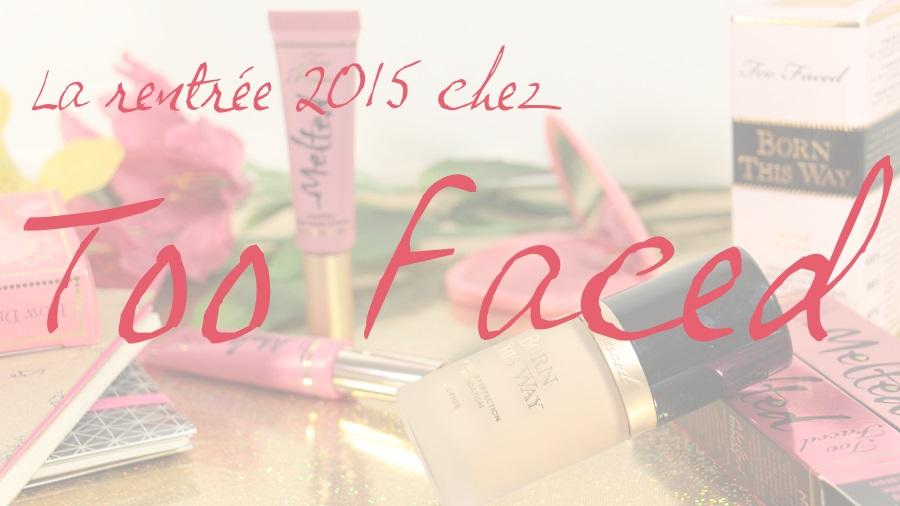 nouveautés maquillage rentrée 2015 tendance too faced blog beauté