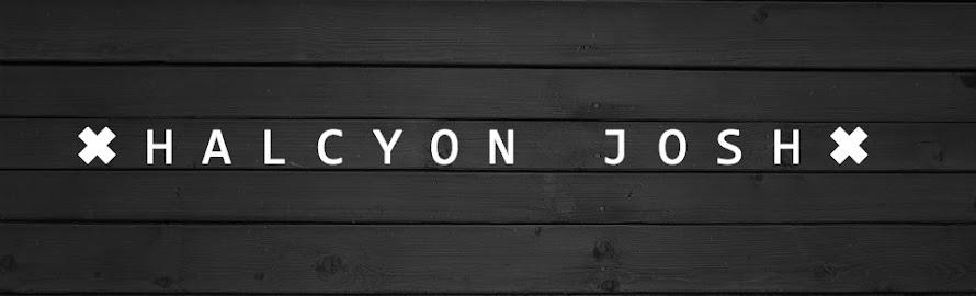 HALCYON   JOSH