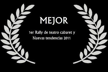 SELECCIÓN. MEJOR PUESTA EN ESCENA EN EL 1 ER RALLY DE TEATRO CABARET Y NUEVAS TENDENCIAS 2011