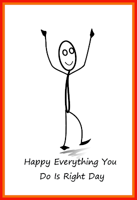 Happy Everything you do is Right Day Happy guy