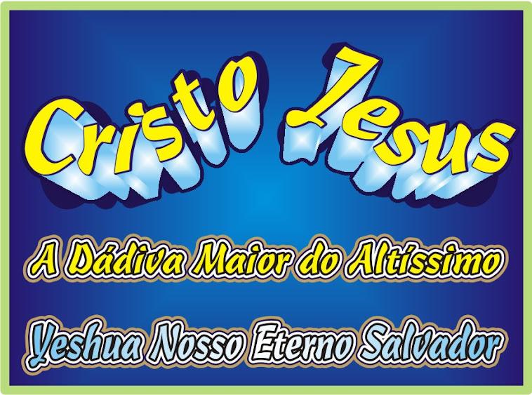 A Dádiva Maior do Altíssimo é Jesus Cristo Yeshua