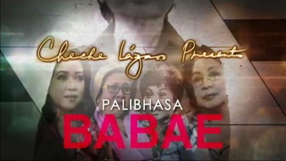 Cheche Lazaro Presents: Palibhasa Babae