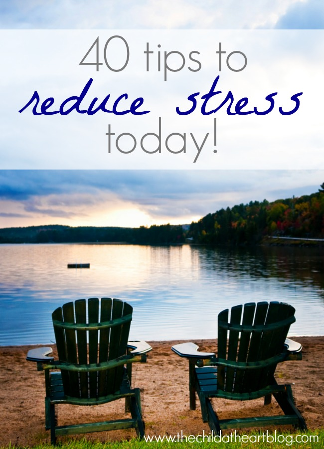 40 Ways to Reduce Stress Today:  The Child at Heart Blog