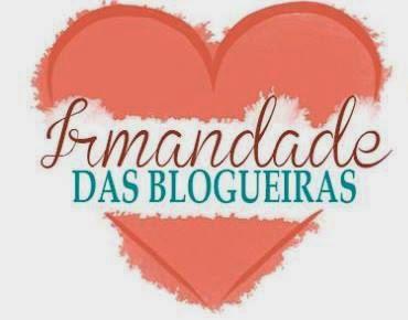 Faço parte do Irmandade das Blogueiras
