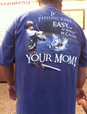 If fishing were easy your mom