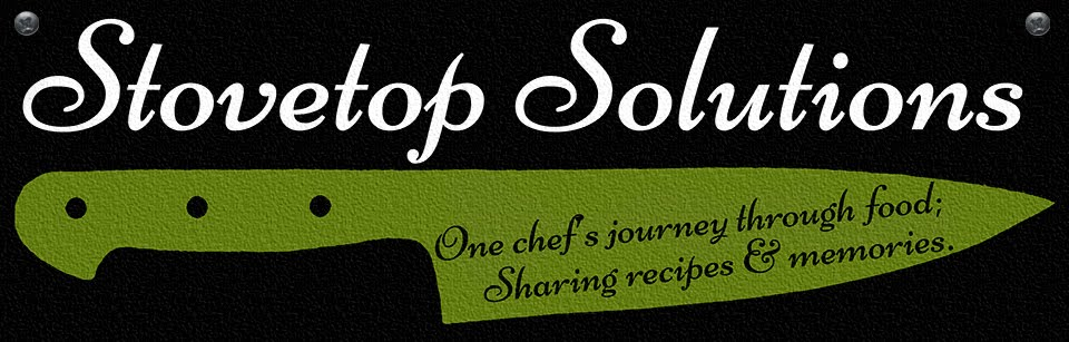 Stovetop Solutions <br>  A personal chef&#39;s journey of food:  Sharing recipes and memories.