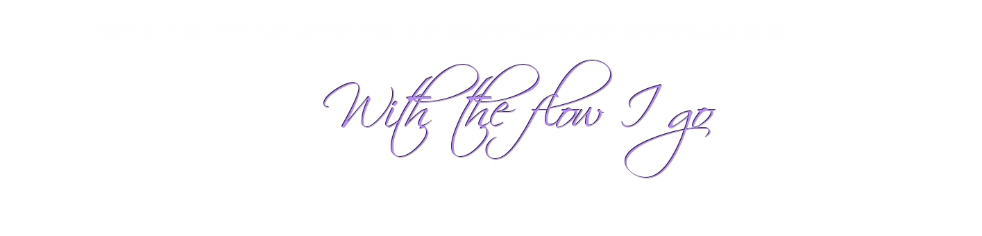 ♥ With the flow I go