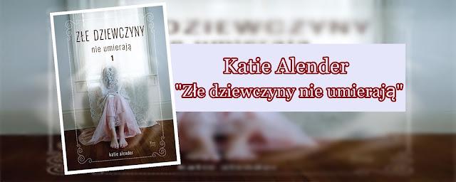 [PRZEDPREMIEROWO] #64 - Katie Alender | | Złe dziewczyny nie umierają
