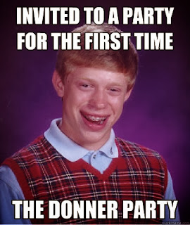 Bad Luck Brian meme: Invited to a party for the first time--the Donner Party