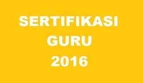 Kebijakan Sertifikasi Guru Tahun 2016