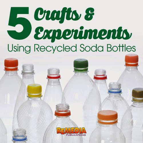 5 Crafts & Experiments using Recycled Soda Bottles | Remedia Publications