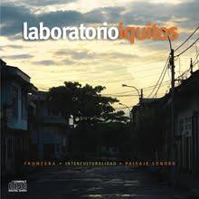 LABORATORIO IQUITOS: FRONTERA - PAISAJE SONORO - INTERCULTURALIDAD
