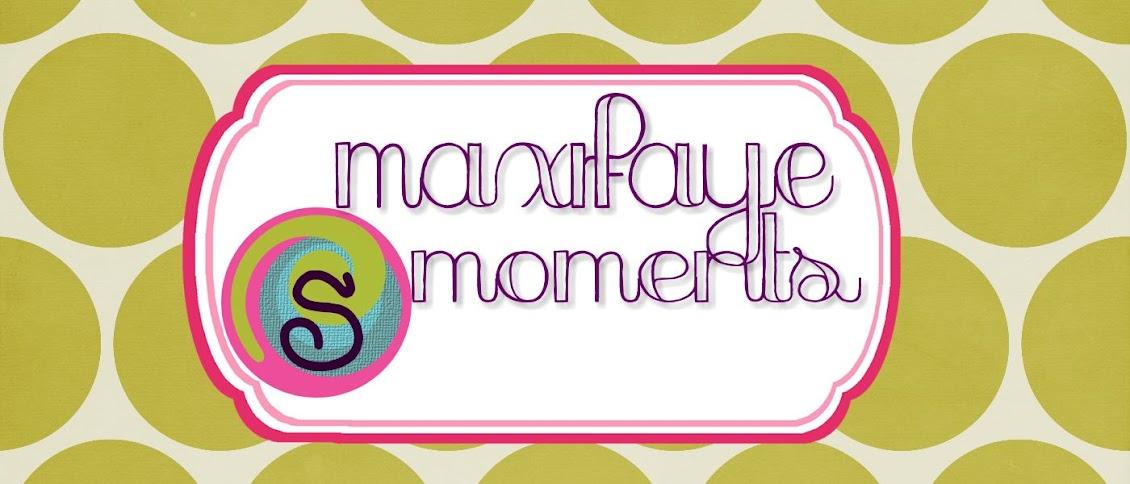 Maxifaye Moments