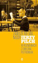 """""""Zawsze nie ma nigdy. Jerzy Pilch w rozmowach z Eweliną Pietrowiak"""""""