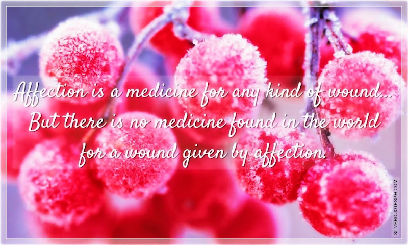 Affection Is A Medicine For Any Kind Of Wound, Picture Quotes, Love Quotes, Sad Quotes, Sweet Quotes, Birthday Quotes, Friendship Quotes, Inspirational Quotes, Tagalog Quotes