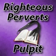 The Righteous Perverts Pulpit