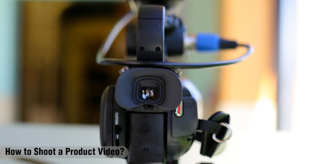 How to shoot a product video - A Complete Guide