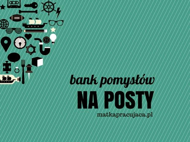 bank, pomysłów, na, posty, matka, pracująca, matka pracująca, matkapracujaca.pl, blog, parenting