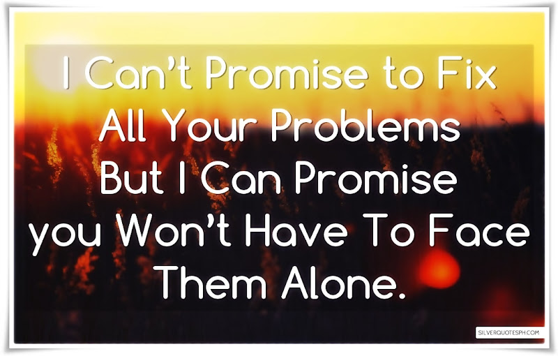I Can't Promise To Fix All Your Problems, Picture Quotes, Love Quotes, Sad Quotes, Sweet Quotes, Birthday Quotes, Friendship Quotes, Inspirational Quotes, Tagalog Quotes