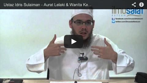 Ustaz Idris Sulaiman – Aurat Lelaki & Wanita Ketika Solat