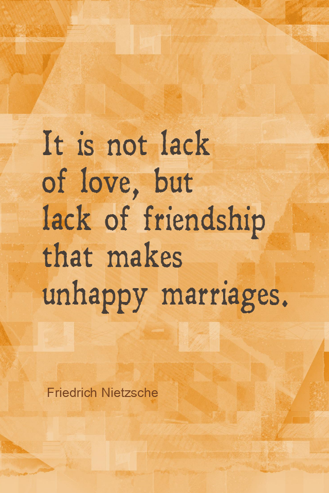 visual quote - image quotation for MARRIAGE - It is not lack of love, but lack of friendship that makes unhappy marriages. - Friedrich Nietzsche