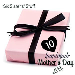 10 Easy And Inexpensive Mother 39 S Day Gifts Six Sisters