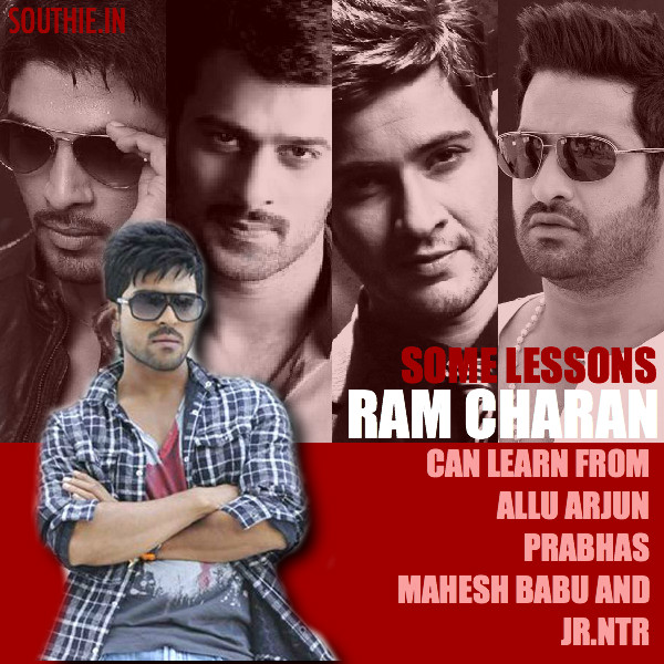 Ram Charan can learn from NTR, Prabhas, Allu Arjun and Mahesh Babu, a few tricks of the trade and what has to be avoided to get to the top. Ram Charan, Mahesh Babu, Prabhas, Jr.NTR, NTR, Thani Oruvan, Sarainodu, Rudramadevi, Baahubali, Srimanthudu, Brahmotsavam, Nannaku Prematho, Bruce Lee the Fighter