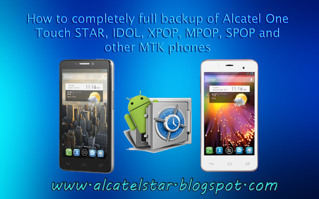 how to backup alcatel star idol xpop mpop spop and other mtk devices