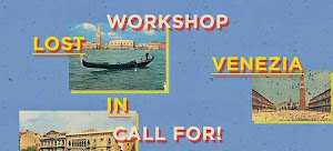 LOST IN VENEZIA WORKSHOP, 22nd/23rd November 2014, Magazzini del Sale, Venezia, CALL FOR!