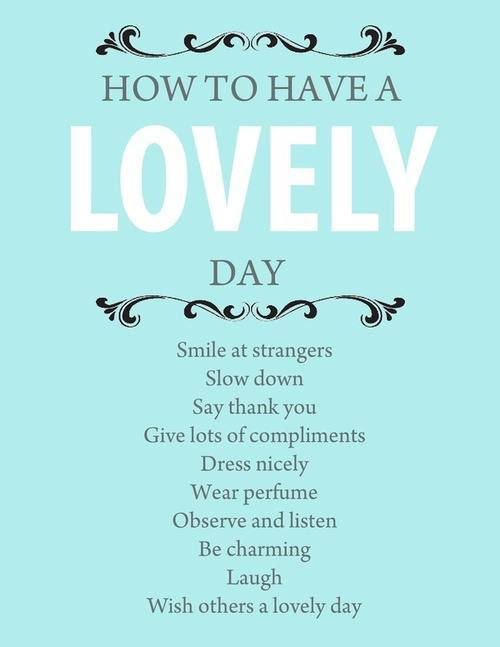 how to have a lovely day - Inspirational Positive Quotes with Images