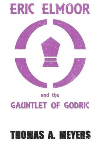 Eric Elmoor and the Gauntlet of Godric