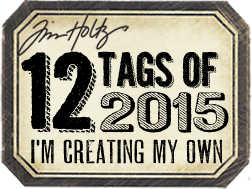 12 Tags of 2015 with Tim Holtz