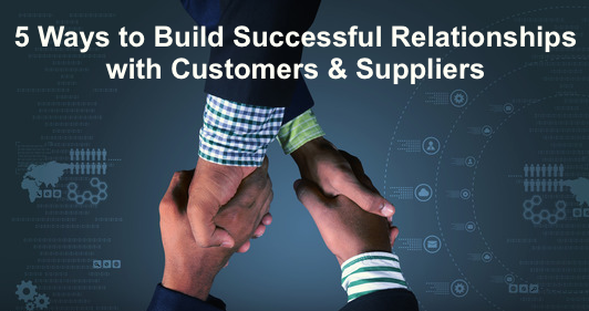 Manufacturers: 5 Ways to Build a Successful Relationship with  Your Customers & Suppliers