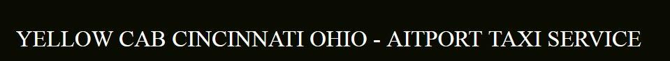 Yellow Airport Taxi Cincinnati Taxi Service 513 400 4251