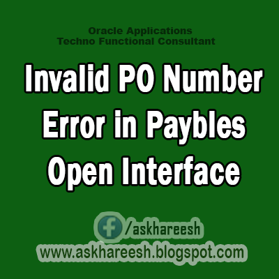INVALID PO NUMBER Error in Paybles Open Interface,AskHareesh Blog for OracleApps