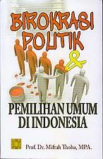 toko buku rahma: buku BIROKRASI POLITIK & PEMILIHAN UMUM DI INDONESIA, pengarang miftah thoha, penerbit kencana
