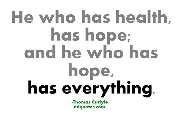he who has health has hope and he who has hope has